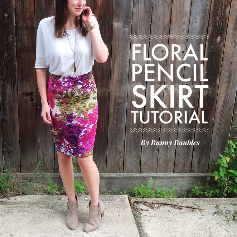 Transitional Floral Pencil Skirt Tutorial by Bunny Baubles
